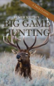 Elmer Keith's Big Game Hunting