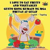 I Love to Eat Fruits and Vegetables Gusto Kong Kumain Ng MGA Prutas at Gulay [TGL]