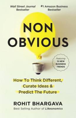 Non-Obvious: How to Think Different, Curate Ideas and Predict the Future