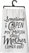 """Primitives By Kathy Tea Towel- """"Sometimes I Open My Mouth and My Mother Comes Out!"""""""