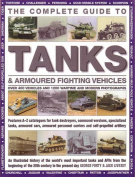 The complete guide to tanks & armoured fighting vehicles : over 400 vehicles and 1200 wartime and modern photographs
