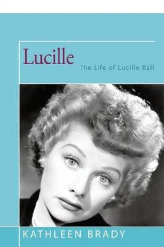 Lucille: The Life of Lucille Ball by Kathleen Brady.