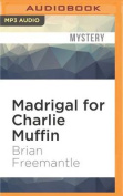 Madrigal for Charlie Muffin  [Audio]