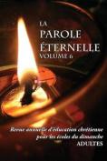 La Parole Eternelle (Adultes), Volume 6, Revue Annuelle D'Education Chretienne Pour Les Ecoles Du Dimanche [FRE]