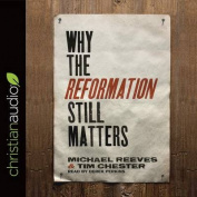 Why the Reformation Still Matters [Audio]