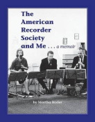 The American Recorder Society and Me . . . a Memoir