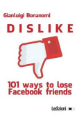 Dislike. 101 Ways to Lose Facebook Friends