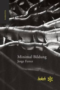 Minimal Bildung. Veintinueve Escenas Para Una Novela Sobre La Inercia y El Olvido [Spanish]
