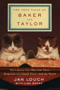 The True Tails of Baker and Taylor [Large Print]