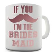 Twisted Envy If You Moustache I'm The Bridesmaid Ceramic Tea Mug