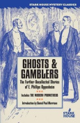Ghosts & Gamblers  : The Further Uncollected Stories of E. Phillips Oppenheim