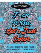 F*ck It All, Let's Just Color