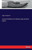 Lectures on Madness in It's Medical, Legal, and Social Aspects