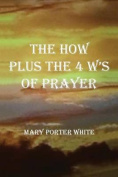 The How Plus the 4 W's of Prayer