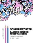 German Swear Words Coloring Book - Schimpfworter - Das Fluchmalbuch Fur Erwachsene [GER]