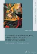 L'Oeuvre de Vladimir Nabokov Au Regard de la Culture Et de L'Art Allemands [FRE]