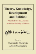 Theory, Knowledge, Development and Politics. What Role for the Academy in the Sustainability of Africa?