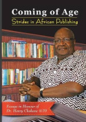 Coming of Age. Strides in African Publishing Essays in Honour of Dr Henry Chakava at 70