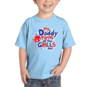 Toddler/Infant My Daddy Turns All The Grills On T-shirt