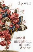 Almost Insentient, Almost Divine