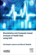 Biostatistics and Computer-based Analysis of Health Data Using SAS