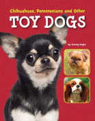 Chihuahuas, Pomeranians and Other Toy Dogs (Edge Books