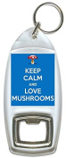 Keep Calm And Love Mushrooms - Bottle Opener Keyring