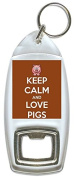 Keep Calm And Love Pigs - Bottle Opener Keyring
