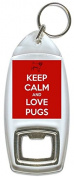 Keep Calm And Love Pugs - Bottle Opener Keyring