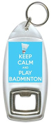 Keep Calm And Love Badminton - Bottle Opener Keyring