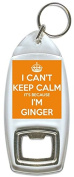 I Can't Keep Calm It's Because I'm Ginger - Bottle Opener Keyring