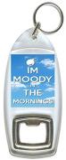I'm Moody In The Mornings - Bottle Opener Keyring