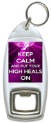 Keep Calm And Put Your High Heals On - Bottle Opener Keyring