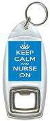 Keep Calm And Nurse On - Bottle Opener Keyring