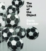 Dario Escobar - The Life of the Object