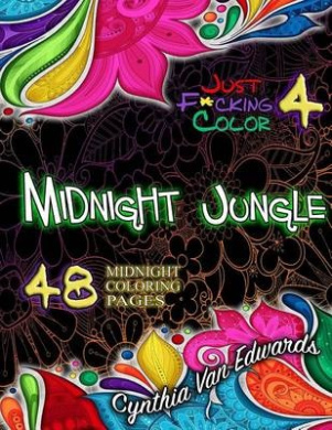 Just F*cking Color 4: Midnight in the Jungle: The Adult Coloring Book Midnight Wireframe Special Edition (Adult Coloring Books, Coloring Books, Release Your Anger, Stress Release)