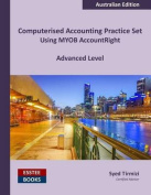 Computerised Accounting Practice Set Using Myob Accountright - Advanced Level