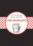 Das Little Black Book Meiner Lieblingsrezepte (Little Black Books  [GER]