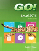 Go! with Microsoft Excel 2013 Introductory, Prentice Hall Excel 2013 Phit Tip and Mylab It with Etext and Access Card