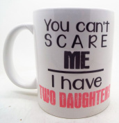 You Can't Scare Me I Have Two Daughters Mug Gift For Dad Fathers Day Birthday Christmas