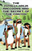 The Totally Ninja Raccoons and the Secret of the Canyon