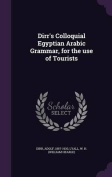 Dirr's Colloquial Egyptian Arabic Grammar, for the Use of Tourists