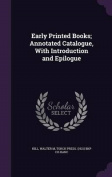 Early Printed Books; Annotated Catalogue, with Introduction and Epilogue