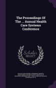The Proceedings of the ... Annual Health Care Systems Conference