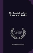 The Bruciad, an Epic Poem, in Six Books