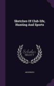 Sketches of Club-Life, Hunting and Sports