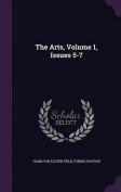 The Arts, Volume 1, Issues 5-7