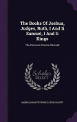 The Books of Joshua, Judges, Ruth, I and II Samuel, I and II Kings