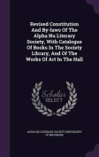 Revised Constitution and By-Laws of the Alpha NU Literary Society, with Catalogue of Books in the Society Library, and of the Works of Art in the Hall