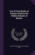 List of Text Books at Present Used in the Public Schools of Boston